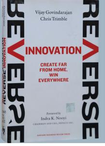REVERSE INNOVATION: CREATE FAR FROM HOME, WIN EVERYWHERE BY VIJAY GOVINDARAJAN AND CHRIS TRIMBLE